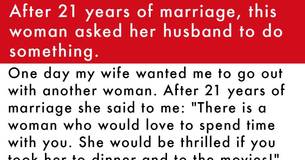 After 21 years of marriage, this woman asked her husband to do something.