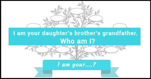Family Tree Riddle 8: I Am Your....?