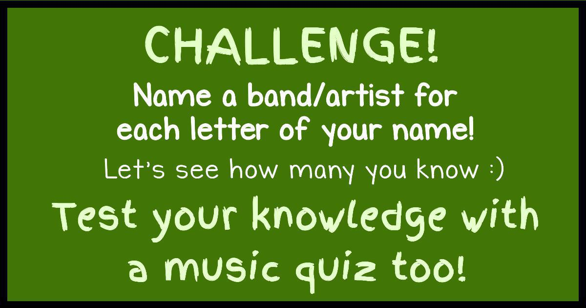 Name A Band/Artist For Each Letter Of Your Name And Then