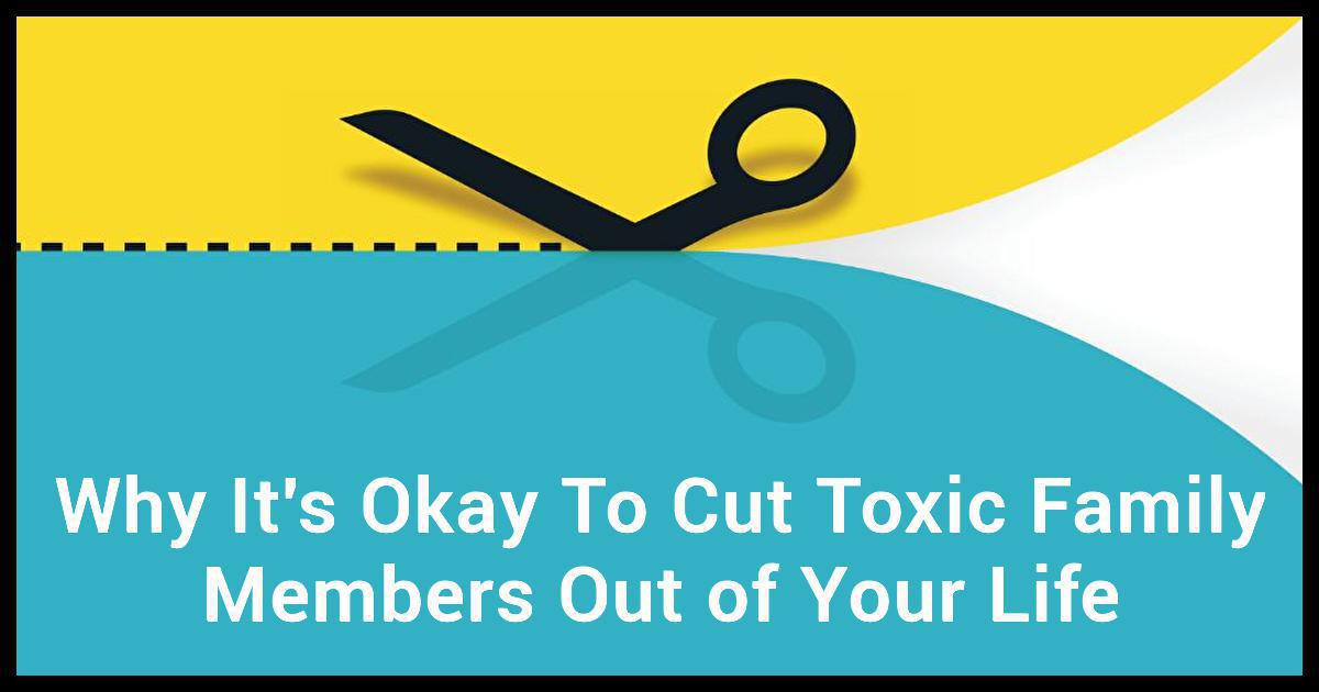 It's Okay To Cut Toxic Family Members Out of Your Life And