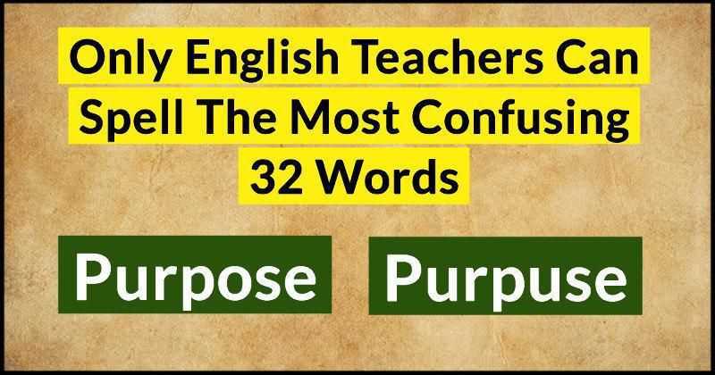 Only English Teachers Can Spell The Most Confusing 32 Words