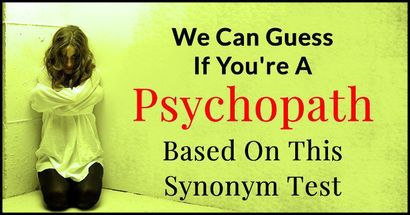 We Can Guess If You're A Psychopath Based On This Synonym Test