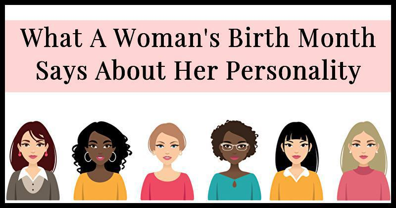 What A Womans Birth Month Says About Her Personality