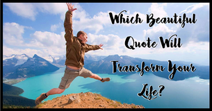 Which Beautiful Quote Will Transform Your Life?